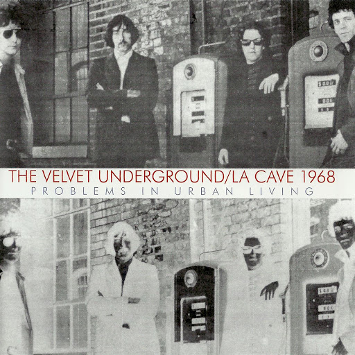The Velvet Underground альбом Live At La Cave 1968 - Problems In Urban Living