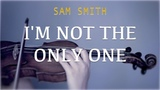 Sam Smith - I'm Not The Only One for violin and piano (COVER)