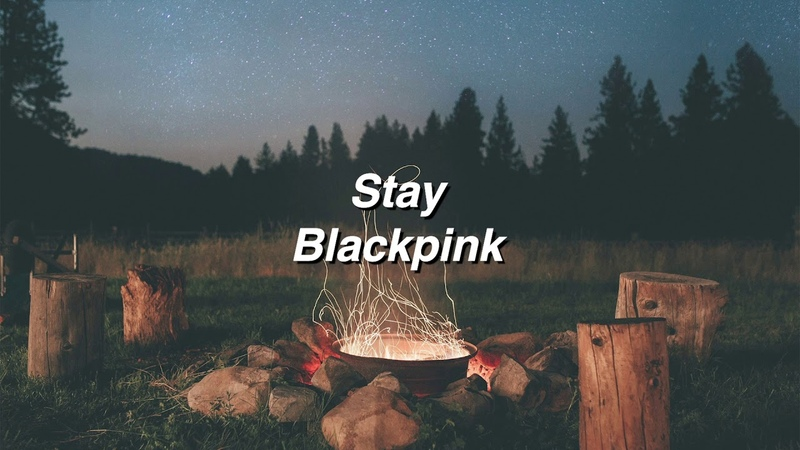 Stay by Blackpink if you're at a campfire.
