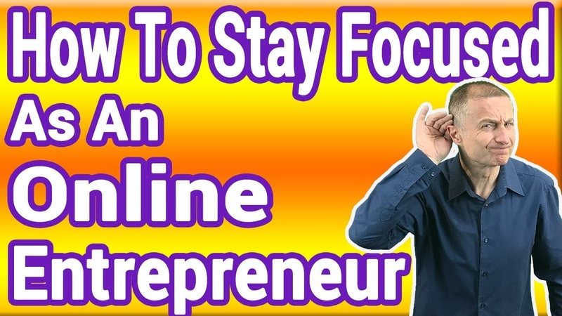 How To Stay Focused As An Online Entrepreneur