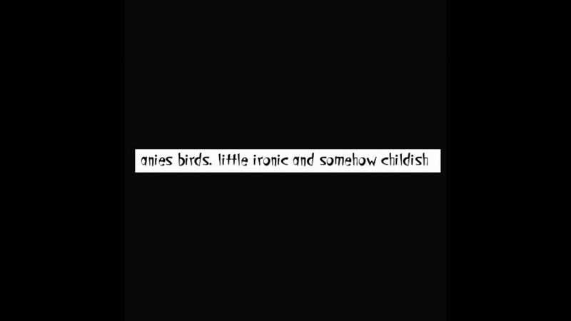 Anies birds. single. little ironic and somehow childish