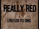 Really Red I refuse to sing