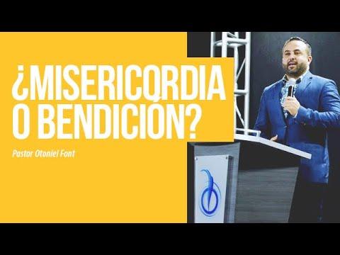 (120) Pastor Otoniel Font - ¿Misericordia o Bendición? - YouTube
