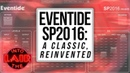 Eventide SP2016: A Classic Reinvented - Into The Lair 205