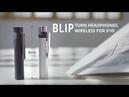 BLIP - Turn Headphones Wireless For $10!