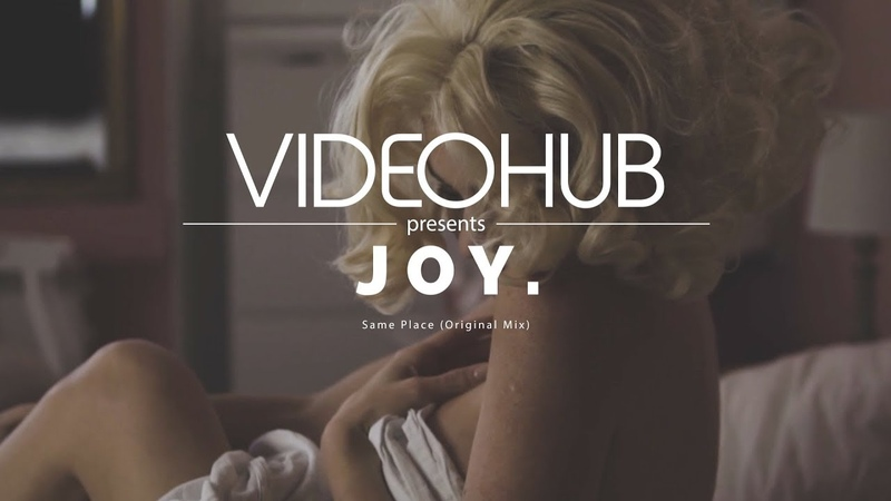 JOY. - Same Place (Original Mix) (VideoHUB) enjoybeauty