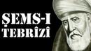 Şems-i Tebrizi - Tarihe Damga Vuran 15 Sözü