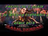 Pakito - I Do It Again ( DJ Alex Ch Eurodance ) Remix 2018
