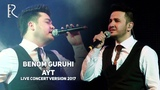 Benom guruhi - Ayt Беном гурухи - Айт (live concert version 2017)