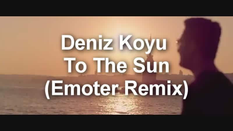Deniz Koyu - To The Sun (Emoter Remix)