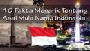 10 Hal Menarik Tentang Asal Usul Nama Indonesia Yg Jarang Diketahui Banyak Orang