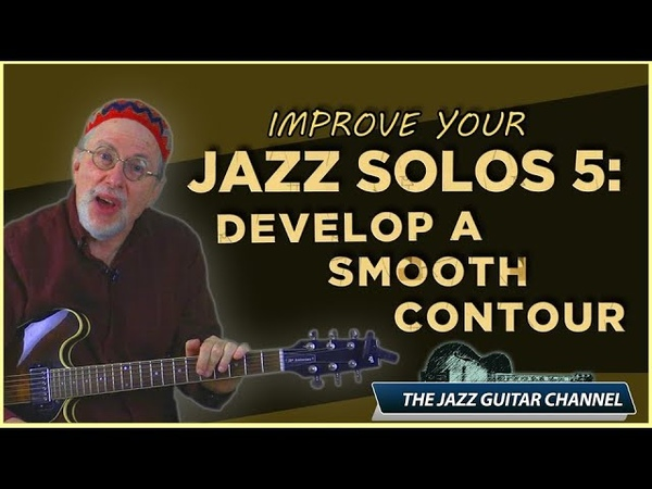 Improve Your Jazz Solos 5 Develop a Smooth Contour