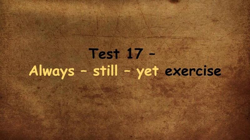 Test 17 – Always – still – yet exercise