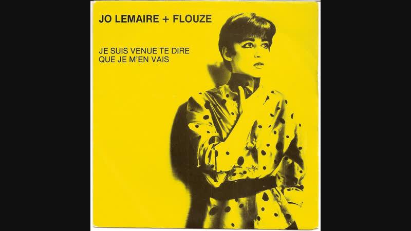 Jo Lemaire Flouze - Je Suis Venue Te Dire Que Je Men Vais (1982)