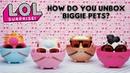LOL Surprise! | How Do You Unbox LOL Surprise! Biggie Pets? | PetsOfLOL