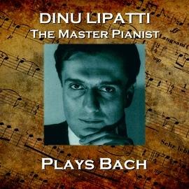 Johann Sebastian Bach альбом Dinu Lipatti Plays Bach