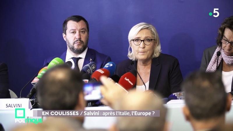 En Coulisses Le Pen Salvini objectif européennes C Politique 14 10 18
