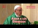 Amar a los Enemigos es una Gracia de Dios - Homilía del Papa Francisco