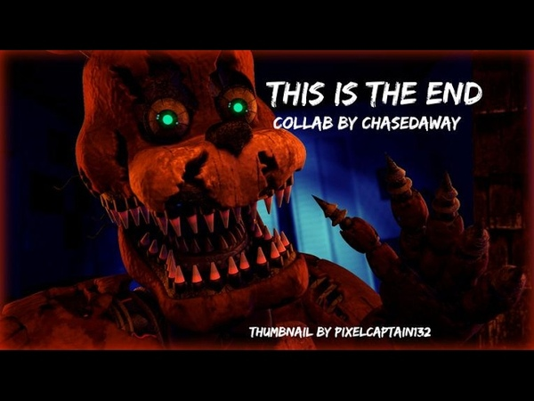 [FNAF SFM COLLAB] This is the end By Natewantstobattle [REMASTERED]