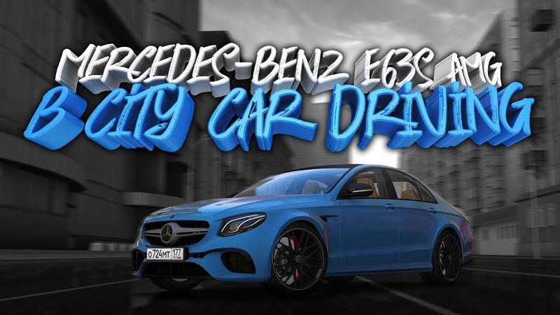 MERCEDES-BENZ E63s AMG В CITY CAR DRIVING