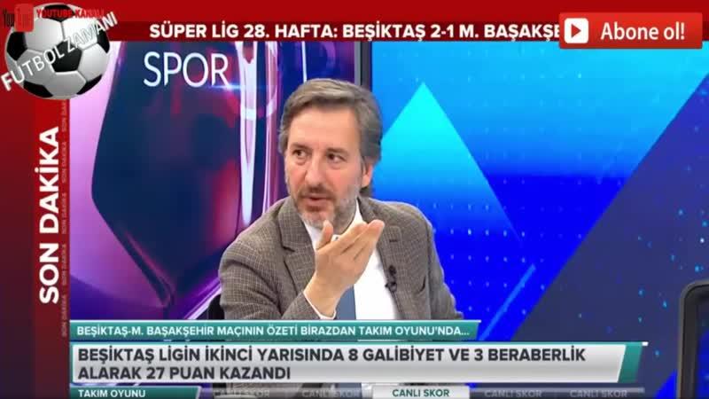 Beşiktaş 2 1 Başakşehir İlker Yağçıoğlu Takım Oyunu Yorumları
