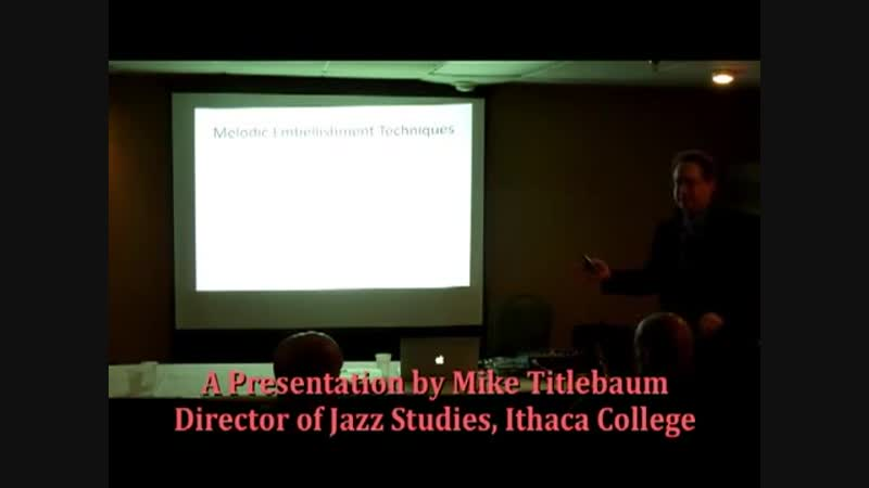 Improvisation Using Simple Melodic Embellishment, a jazz clinic by Mike Titlebaum