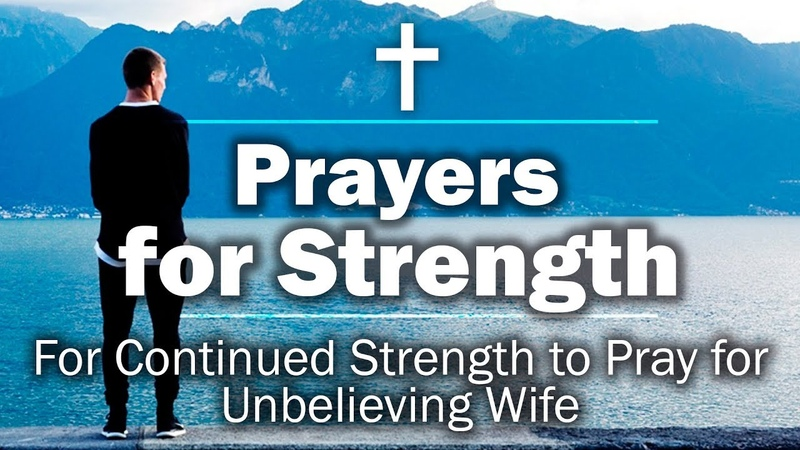 Prayers for Strength - For Continued Strength to Pray for Unbelieving Wife