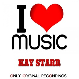 Kay Starr альбом I Love Music - Only Original Recondings
