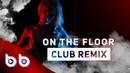 Jennifer Lopez ft Pitbull On The Floor Burak Balkan Club Remix 2019