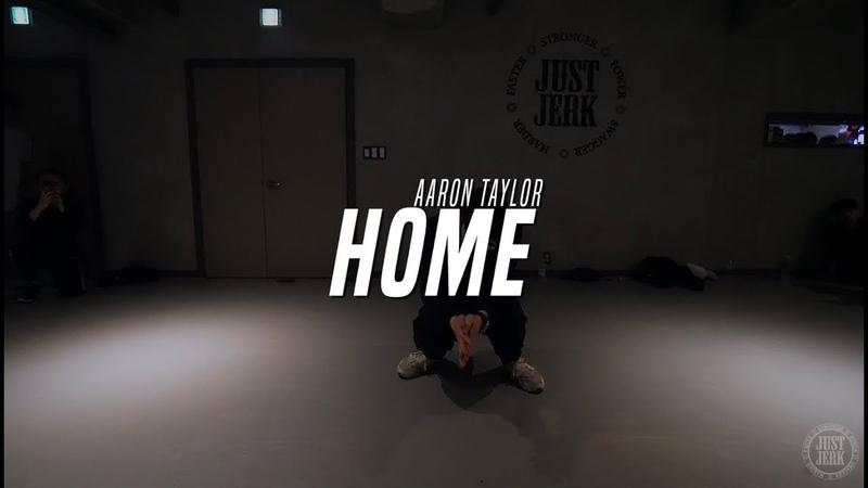 J-HO Choreo Class   Aaron Taylor - Home   Justjerk Dance Academy