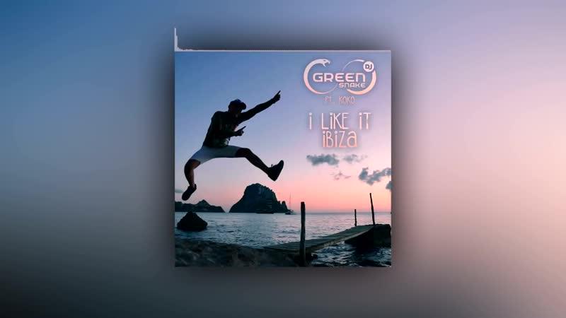 Dj Green Snake Ft.Koko - I Like It Ibiza