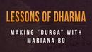 Lessons of Dharma Making Durga with Mariana Bo