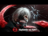 「AMV」- Tomorrow We Fight ● [Tokyo Ghoul]