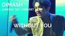 Dimash Kudaibergen [ WITHOUT YOU ] London DQ Concert (No Duplication Allowed)
