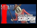 DC Collectibles Batman The Animated Series Scarecrow Figure Review!