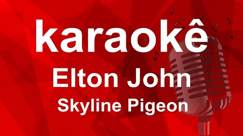 Karaoke Elton John Skyline Pigeon