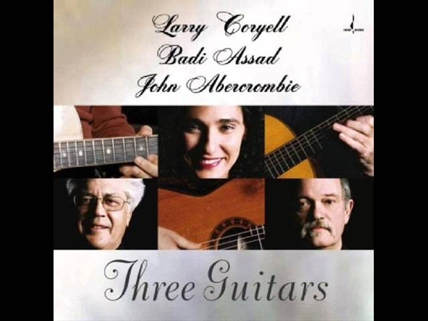 Badi Assad, John Abercrombie, Larry Coryell - Ralph's Piano Waltz (Official Audio)