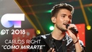 COMO MIRARTE - Carlos Right | Gala 0 | OT 2018