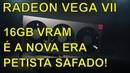 AMD Radeon VII 16GB - A Placa de Vídeo pra quem pensa no FUTURO