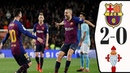 Barcelona Vs Celta Vigo 2-0 Highlights Goals   Barcelona Vs Celta Vigo Highlights 2018