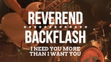 REVEREND BACKFLASH - I Need You More Than I Want You (Official Video)