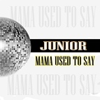Junior альбом Mama Used to Say