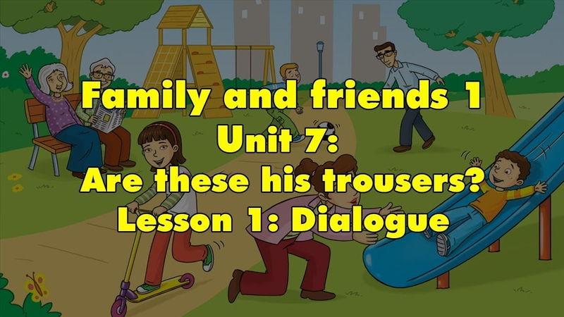 Family and friends 1 Unit 7 Are these his trousers Lesson 1 Dialogue