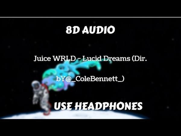 Juice WRLD - Lucid Dreams (Dir. by @_ColeBennett_) (8D AUDIO)