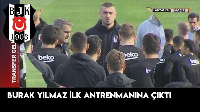 Burak Yılmaz Beşiktaş'ta İlk Antrenmanına Çıktı Beşiktaş Kamp Raporu