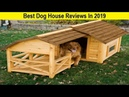 Top 3 Best Dog House Reviews In 2019