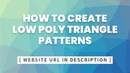How To Create Low poly Triangle Patterns Website Url in Video Description