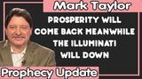 Mark Taylor Update (11072018) Prosperity Will Come Back Meanwhile The Illuminati Will Down