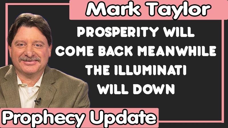 Mark Taylor Update (11/07/2018) — Prosperity Will Come Back Meanwhile The Illuminati Will Down