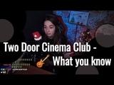 Two door cinema club - What you know Юля Кошкина